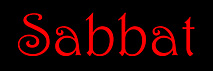 click to be taken to an comprehensive SABBAT section